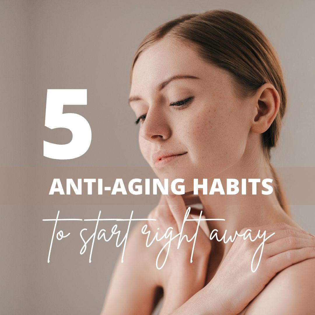 5 Anti-Aging Habits To Start Now